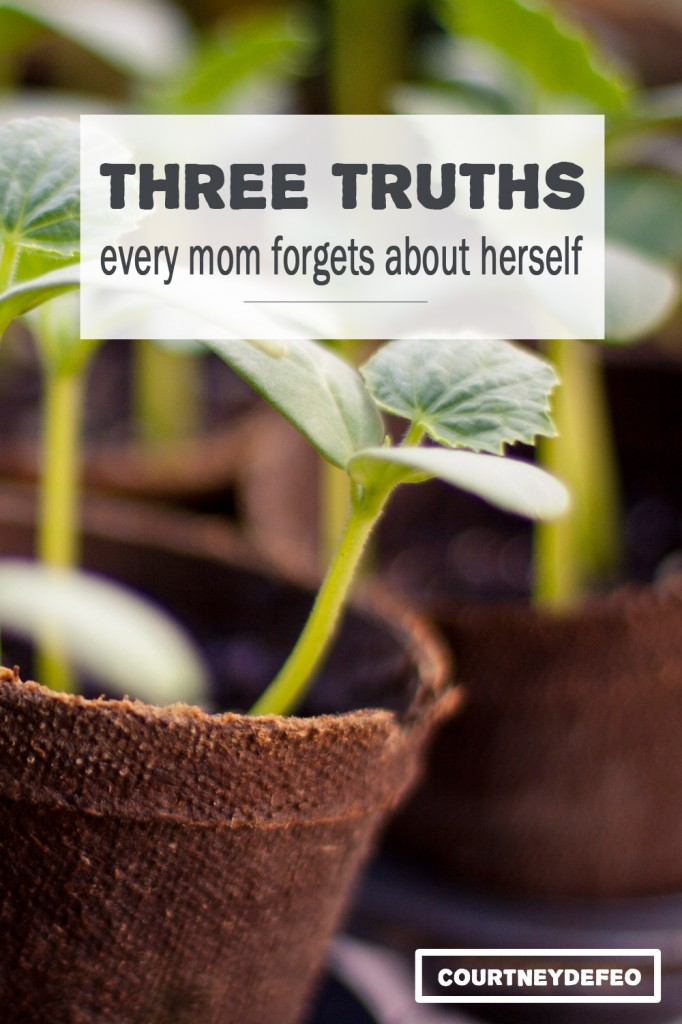 Three Truths, Every Mom Forgets About Herself