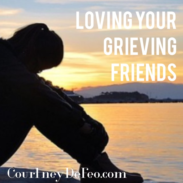 Loving Your Grieving Friends: Don't DO, When You Want to DO