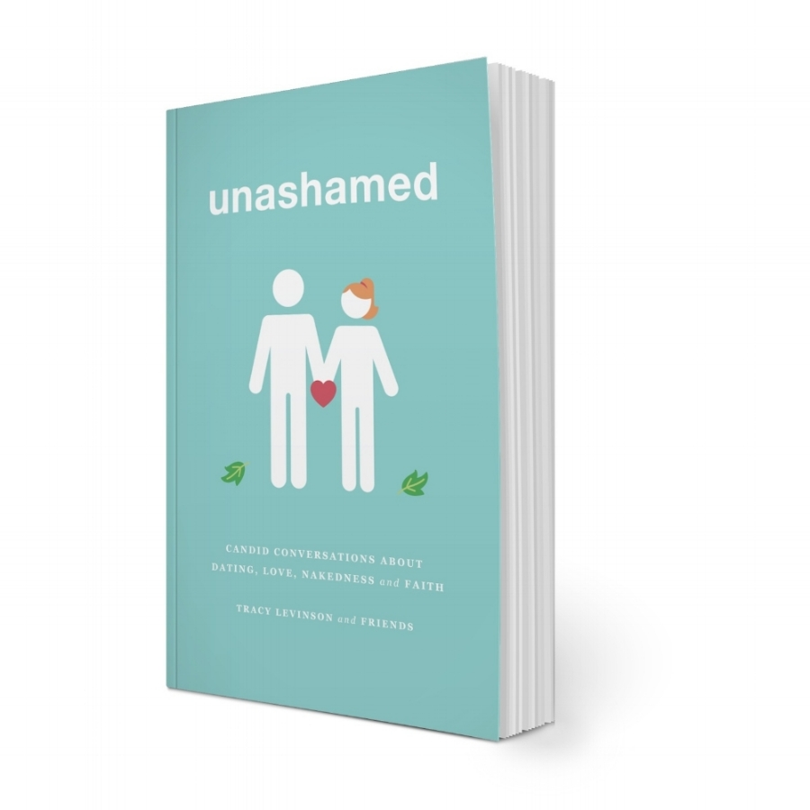 unashamed+-+candid+conversations+about+dating,+love,+nakedness,+and+faith+by+Tracy+Levinson